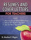 Resumes and Cover Letters for Teachers, Aleathea R. Wiggins, 0741423758