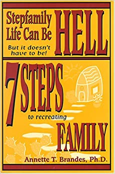 Book Stepfamily Life Can Be Hell but It Doesn't Have to Be!: 7 Steps to Recreating Family