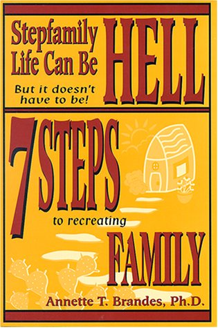 Stepfamily Life Can Be Hell but It Doesn't Have to Be!: 7 Steps to Recreating Family by Brand: Seque