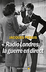 Radio Londres, la guerre en direct par Jacques Pessis