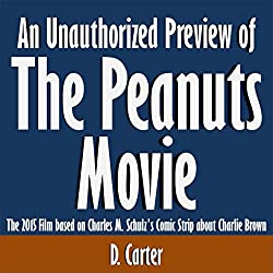 An Unauthorized Preview of The Peanuts Movie: The 2015 Film Based on Charles M. Schulz's Comic Strip about Charlie Brown