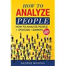 How To Analyze People: This Book Includes - How To Analyze People AND Stoicism AND Empath - A Three Book Bundle