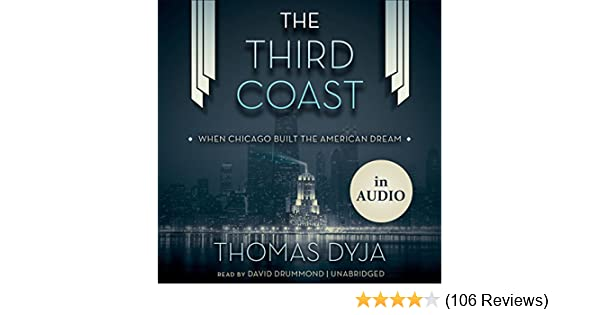 Amazon.com: The Third Coast: When Chicago Built the American Dream (Audible Audio Edition): Thomas Dyja, David Drummond, Inc. Blackstone Audio: Books