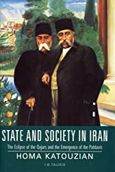 State and Society in Iran: The Eclipse of the Qajars  and the Emergence of the Pahlavis (Library of Modern Middle East Studies)