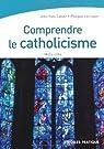 Comprendre le catholicisme par Lécrivain