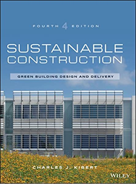 Sustainable Construction Green Building Design And Delivery Kibert Charles J 0001119055172 Amazon Com Books