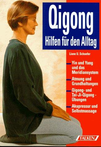 Qigong (Qi- Gong). Hilfen für den Alltag. Chinesische Atem- und Bewegungsübungen.
