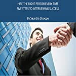 Hire the Right Person Every Time: 5 Steps to Interviewing Success   Saundra Stroope