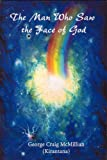 The Man Who Saw the Face of God, George McMillian, 0972293108