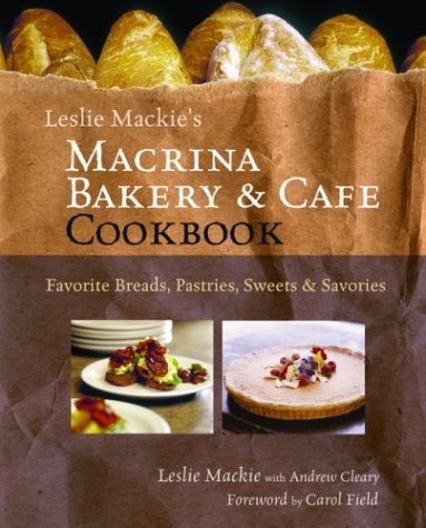 (Leslie Mackie's Macrina Bakery and Café Cookbook: Favorite Breads, Pastries, Sweets and Savories)