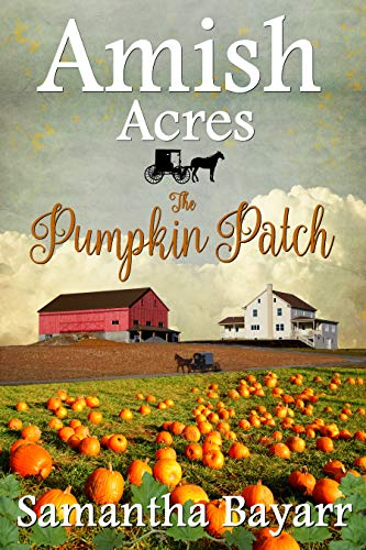 Amish Acres: The Pumpkin Patch: Amish Romance by [Bayarr, Samantha]