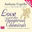 Love and Other Dangerous Chemicals Audiobook by Anthony Capella Narrated by Simon Vance, Kate Reading