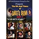 The Life & Times Of Gangsta Brown Part II