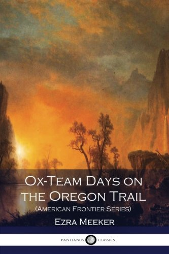 Ox-Team Days on the Oregon Trail (American Frontie…