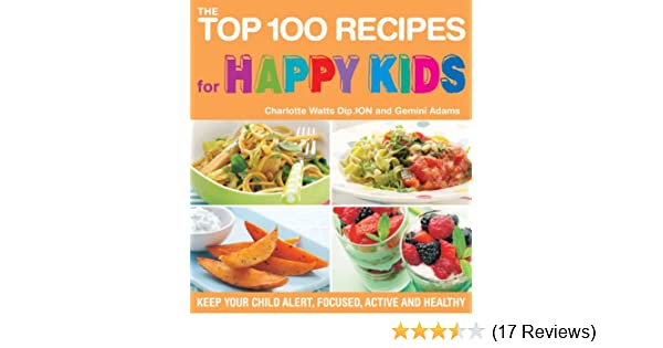The Top 100 Recipes For Happy Kids Keep Your Child Alert Focused