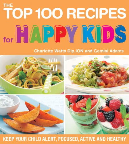 The Top 100 Recipes for Happy Kids: Keep Your Child Alert, Focused, Active and Healthy (The Top 100 Recipes Series) pdf epub