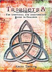 triquetra the unofficial and unauthorised guide to charmed