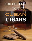 100 of the Top Cuban Cigars, Alex Trost and Vadim Kravetsky, 1484915925