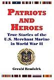 Patriots and Heroes: True Stories of the U. S. Merchant Marine in World War II