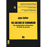 The Culture of Economism: Exploration of Barriers to Faith-as-praxis (Studies in the Intercultural History of Christianity)