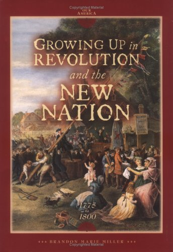 Read Online Growing Up in Revolution and the New Nation 1775 to 1800 (Our America) PDF