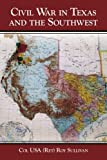 Civil War in Texas and the Southwest, Roy Sullivan, 1434304590