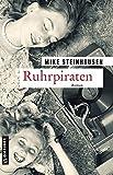 Ruhrpiraten: Roman (Zeitgeschichtliche Kriminalromane im GMEINER-Verlag)