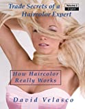 How Haircolor Really Works (Trade Secrets of a Haircolor Expert) (Volume 2)
