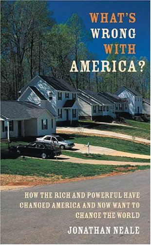 Read Online What's Wrong with America?: How the Rich and Powerful Have Changed America and Now Want to Change the World PDF