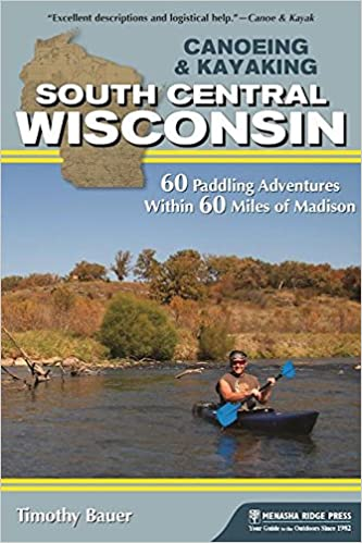 \TOP\ Canoeing & Kayaking South Central Wisconsin: 60 Paddling Adventures Within 60 Miles Of Madison. proyecto nuevo bielas junto senal vsetkymi vehicle