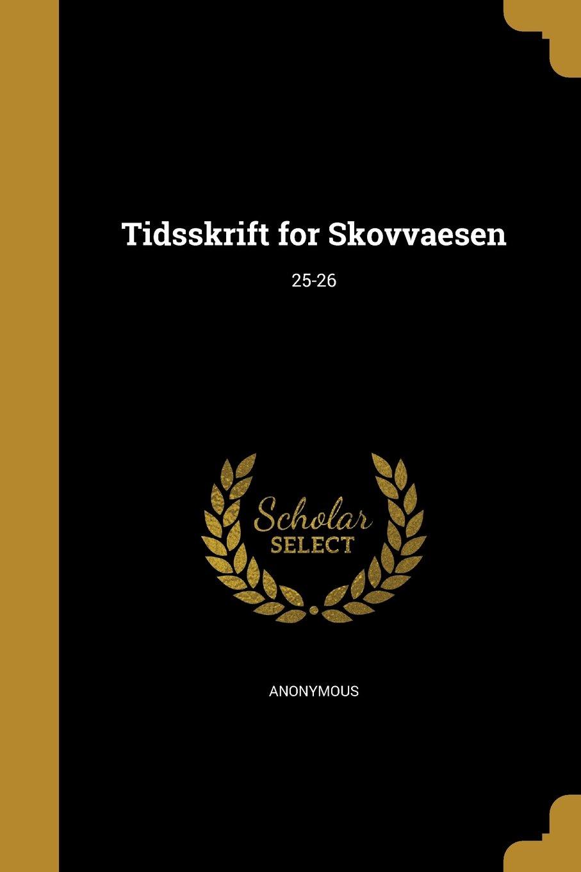 Download Tidsskrift for Skovvaesen; 25-26 (Danish Edition) ebook