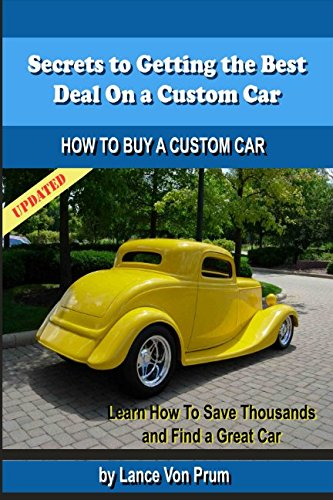 Secrets to Getting the Best Deal On a Custom Car: How to Buy a Custom Car (Build, Buy and Sell Custom Cars) -