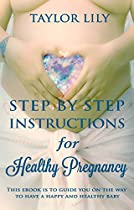 STEP BY STEP INSTRUCTIONS FOR HEALTHY PREGNANCY