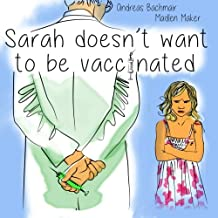 Sarah does not want to be vaccinated