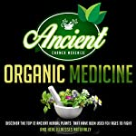 Ancient Organic Medicine: Discover the Top 12 Ancient Herbal Plants That Have Been Used for Ages to Fight and Heal Illness Naturally | Carmen Mckenzie