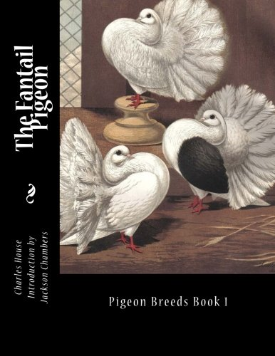 The Fantail Pigeon: Pigeon Breeds Book 1 (Volume 1)