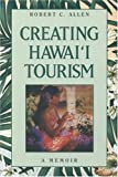 Creating Hawaii Tourism, Robert C. Allen, 1573062065