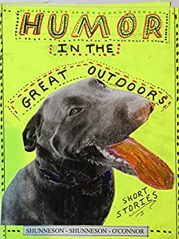 Humor in the Great Outdoors: Short Stories by [Shunneson, John, Shunneson, Mary Ellen, O'Connor, Jim]
