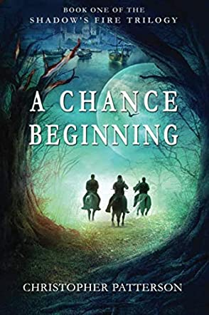 A Chance Beginning: Book One of the Shadow's Fire Trilogy