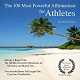 The 100 Most Powerful Affirmations for Athletes: Including 2 Positive & Affirmative Action Bonus Books on Discipline & Martial Arts