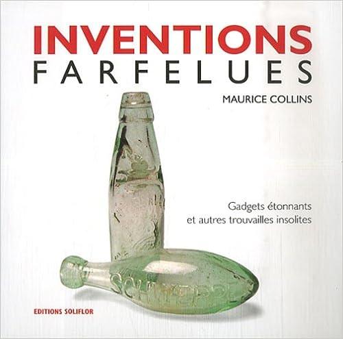 Lire en ligne Inventions farfelues : Gadgets étonnants et autres trouvailles insolites pdf, epub ebook