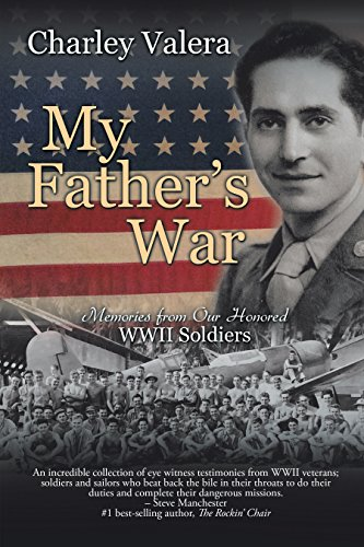 My Father's War: Memories from Our Honored WWII Soldiers by [Valera, Charley]