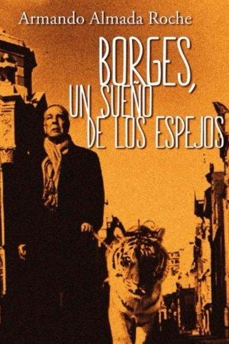 Borges: Un Sueno de los Espejos (Spanish Edition) [Armando Almada Roche] (Tapa Blanda)