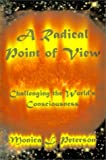img - for A Radical Point Of View. Challenging The World's Consciousness. book / textbook / text book