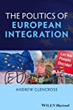 The Politics of European Integration, Glencross, Andrew, 1405193956