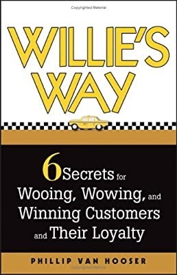 Willies Way: 6 Secrets for Wooing, Wowing, and Winning Customers and Their Loyalty