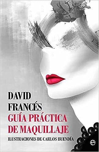 Guía práctica de maquillaje (Fuera de colección): Amazon.es: David Francés Acenso, Carlos Buendía Pérez: Libros