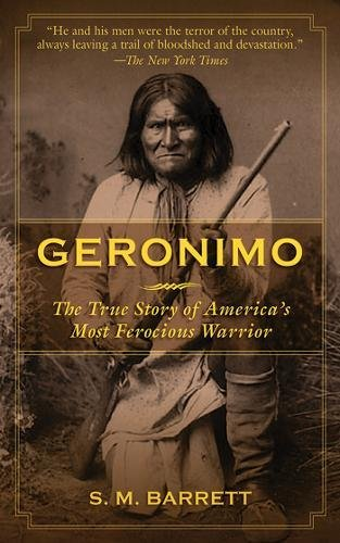 Download Geronimo: The True Story of America's Most Ferocious Warrior PDF