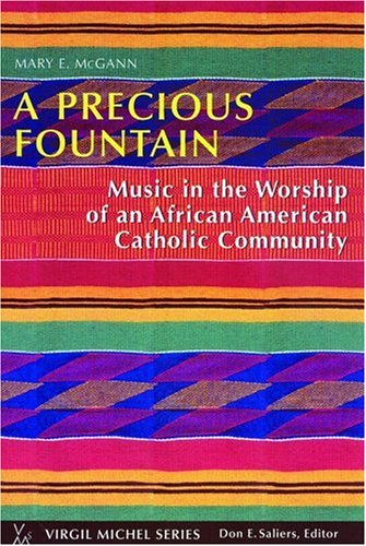 A Precious Fountain: Music in the Worship of an African-American Catholic Community (Virgil Michel series)