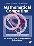 Mathematical Computing: An Introduction to Programming Using Maple(r)